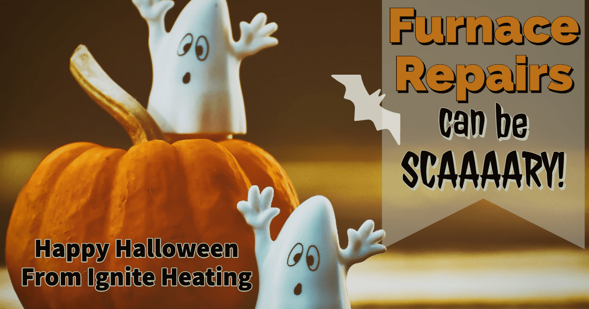Happy halloween from Ignite Heating. Don't be scared of furnace repairs!
