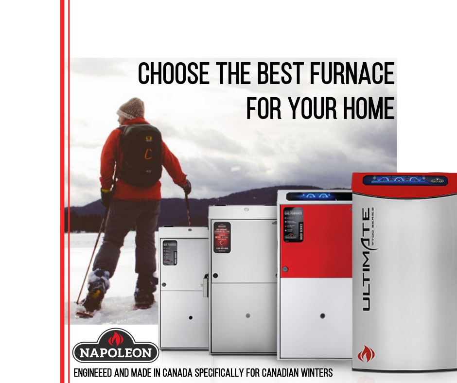 Choose the best furnace for your home. Choose Napoleon.